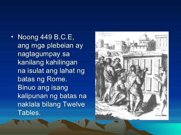 <ul><li>Noong 449 B.C.E, ang mga plebeian ay nagtagumpay sa kanilang kahilingan na isulat ang lahat ng batas ng Rome. Binu...