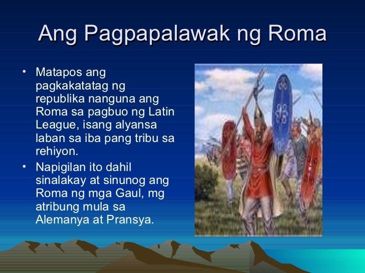 Ang Pagpapalawak ng Roma <ul><li>Matapos ang pagkakatatag ng republika nanguna ang Roma sa pagbuo ng Latin League, isang a...