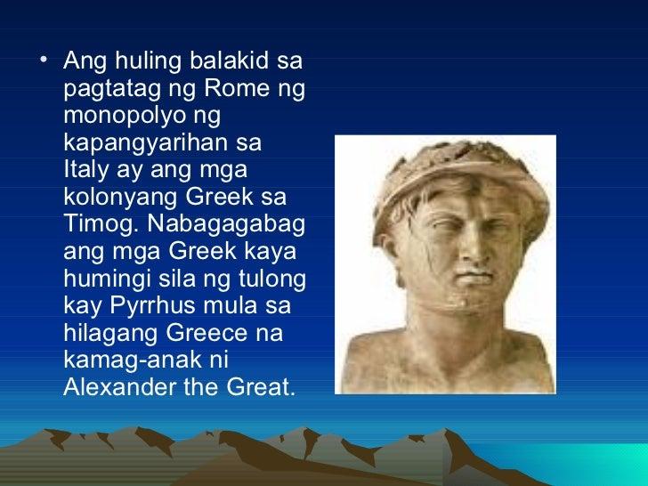<ul><li>Ang huling balakid sa pagtatag ng Rome ng monopolyo ng kapangyarihan sa Italy ay ang mga kolonyang Greek sa Timog....