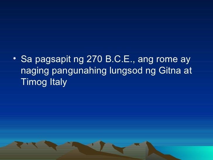 <ul><li>Sa pagsapit ng 270 B.C.E., ang rome ay naging pangunahing lungsod ng Gitna at Timog Italy </li></ul>