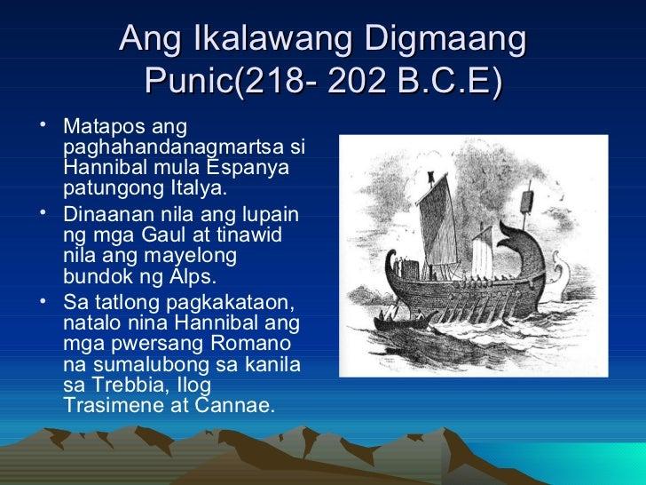 Ang Ikalawang Digmaang Punic(218- 202 B.C.E) <ul><li>Matapos ang paghahandanagmartsa si Hannibal mula Espanya patungong It...