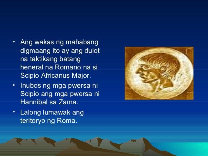 <ul><li>Ang wakas ng mahabang digmaang ito ay ang dulot na taktikang batang heneral na Romano na si Scipio Africanus Major...