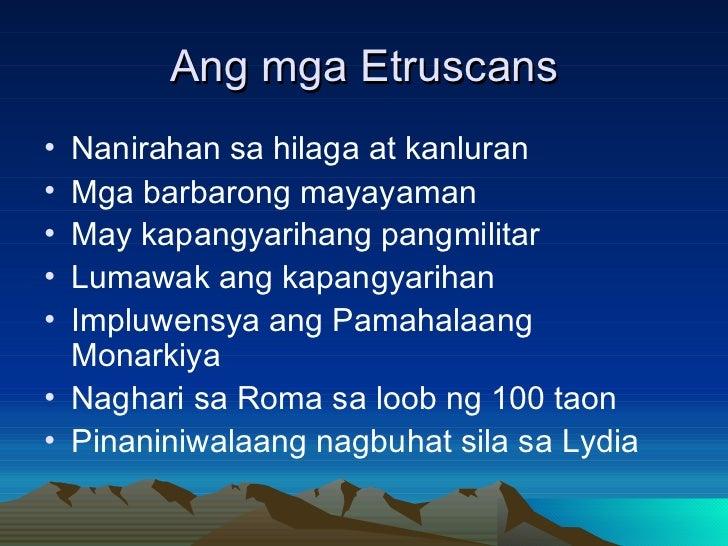 Ang mga Etruscans <ul><li>Nanirahan sa hilaga at kanluran </li></ul><ul><li>Mga barbarong mayayaman </li></ul><ul><li>May ...