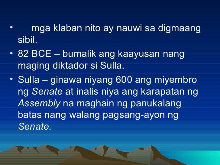 <ul><li>mga klaban nito ay nauwi sa digmaang sibil. </li></ul><ul><li>82 BCE – bumalik ang kaayusan nang maging diktador s...