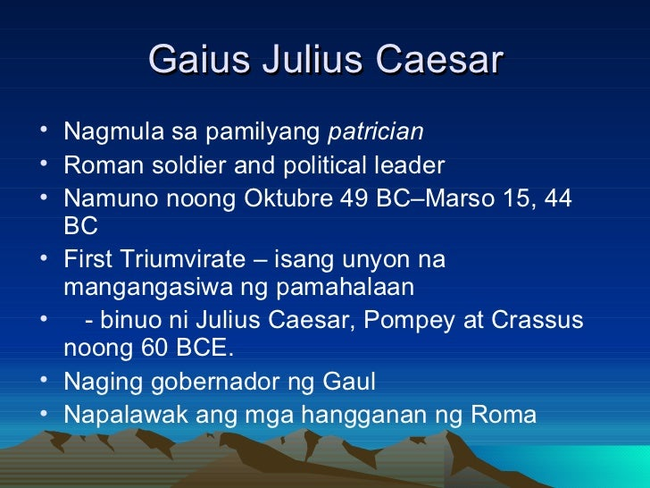 Gaius Julius Caesar <ul><li>Nagmula sa pamilyang  patrician </li></ul><ul><li>Roman soldier and political leader </li></ul...