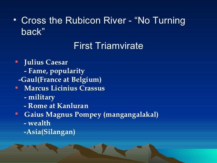 """<ul><li>Cross the Rubicon River - """"No Turning back"""" </li></ul><ul><li>First Triamvirate </li></ul><ul><li>Julius Caesar - ..."""
