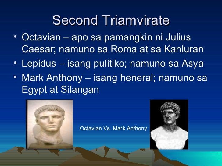 Second Triamvirate <ul><li>Octavian – apo sa pamangkin ni Julius Caesar; namuno sa Roma at sa Kanluran </li></ul><ul><li>L...