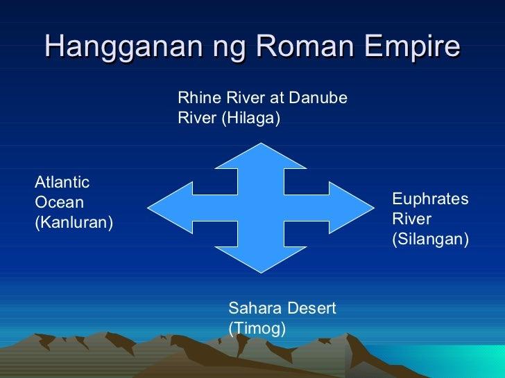 Hangganan ng Roman Empire Rhine River at Danube River (Hilaga) Euphrates River (Silangan) Atlantic Ocean (Kanluran) Sahara...