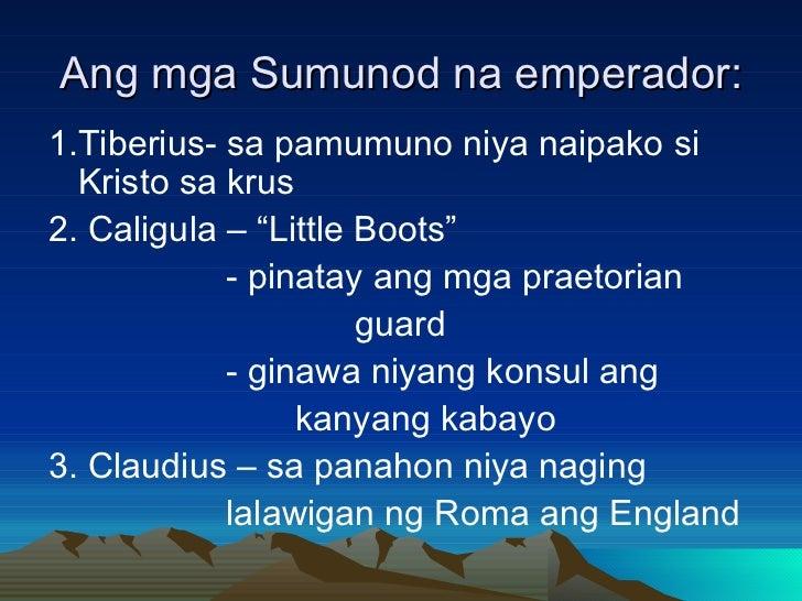 Ang mga Sumunod na emperador: <ul><li>1.Tiberius- sa pamumuno niya naipako si Kristo sa krus </li></ul><ul><li>2. Caligula...