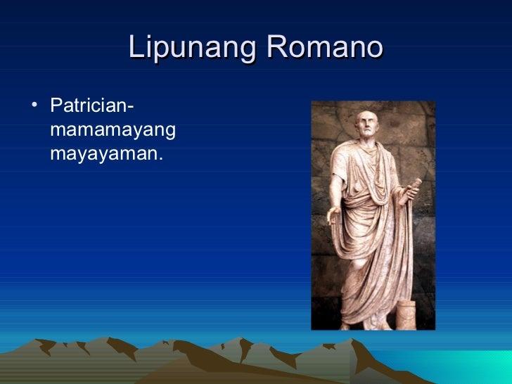 Lipunang Romano <ul><li>Patrician- mamamayang mayayaman. </li></ul>