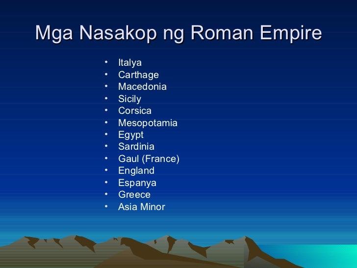 Mga Nasakop ng Roman Empire <ul><li>Italya </li></ul><ul><li>Carthage </li></ul><ul><li>Macedonia </li></ul><ul><li>Sicily...