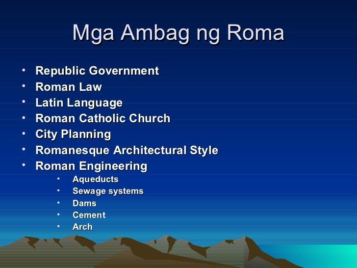 Mga Ambag ng Roma <ul><li>Republic Government </li></ul><ul><li>Roman Law </li></ul><ul><li>Latin Language </li></ul><ul><...