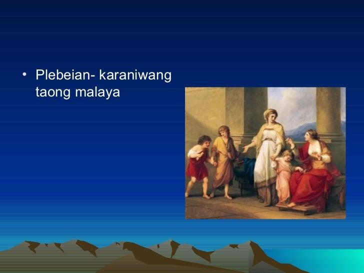 <ul><li>Plebeian- karaniwang taong malaya </li></ul>