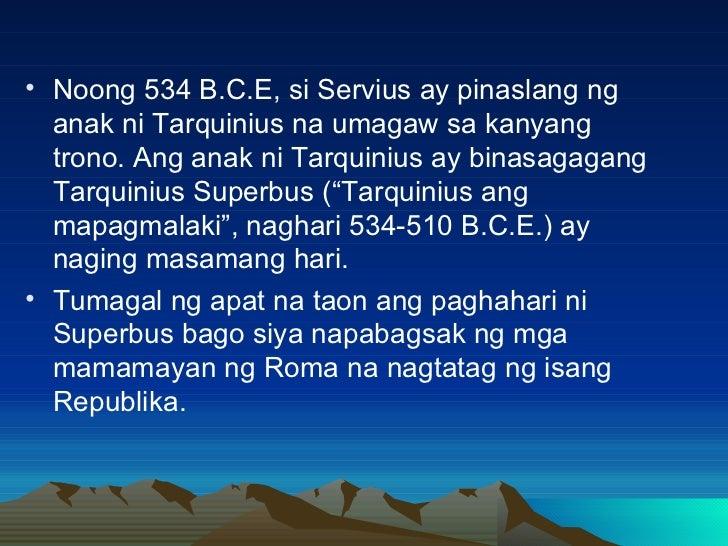 <ul><li>Noong 534 B.C.E, si Servius ay pinaslang ng anak ni Tarquinius na umagaw sa kanyang trono. Ang anak ni Tarquinius ...