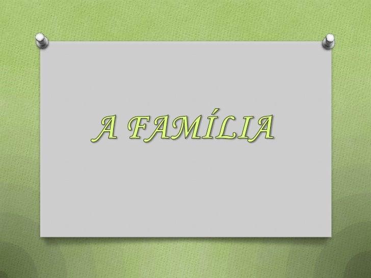  Introdução……………… Tipos de família……………. O que é uma família………… Função da família………… Os valores………………. Conclusão……...