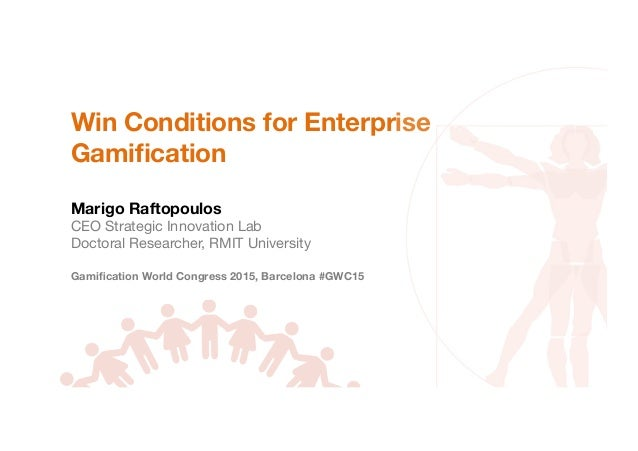 Win Conditions for Enterprise Gamification  Marigo Raftopoulos CEO Strategic Innovation Lab Doctoral Researcher, RMIT Univ...