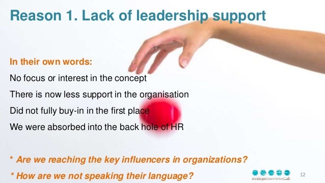 Reason 1. Lack of leadership support In their own words: No focus or interest in the concept There is now less support in ...