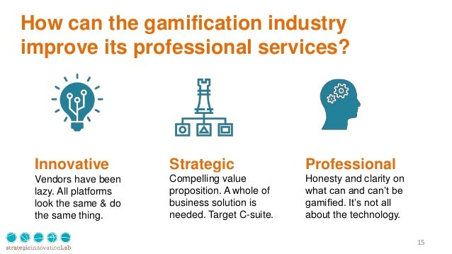 How can the gamification industry improve its professional services? 15 Innovative Vendors have been lazy. All platforms l...