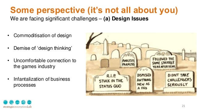 21 Some perspective (it's not all about you) We are facing significant challenges – (a) Design Issues xx • Commoditisation...