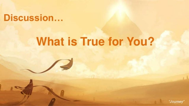 """24 Discussion… What is True for You? """"Journey"""""""