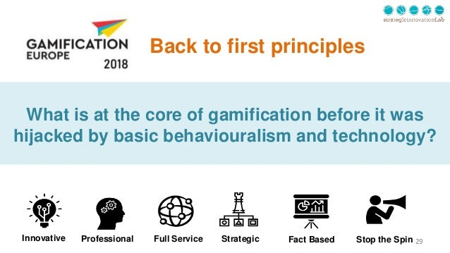 29 Back to first principles What is at the core of gamification before it was hijacked by basic behaviouralism and technol...