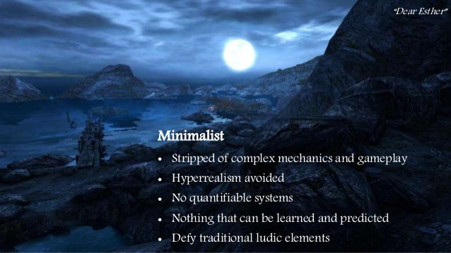 41 Minimalist • Stripped of complex mechanics and gameplay • Hyperrealism avoided • No quantifiable systems • Nothing that...