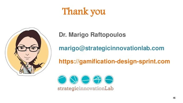 Thank you 46 Dr. Marigo Raftopoulos https://gamification-design-sprint.com marigo@strategicinnovationlab.com