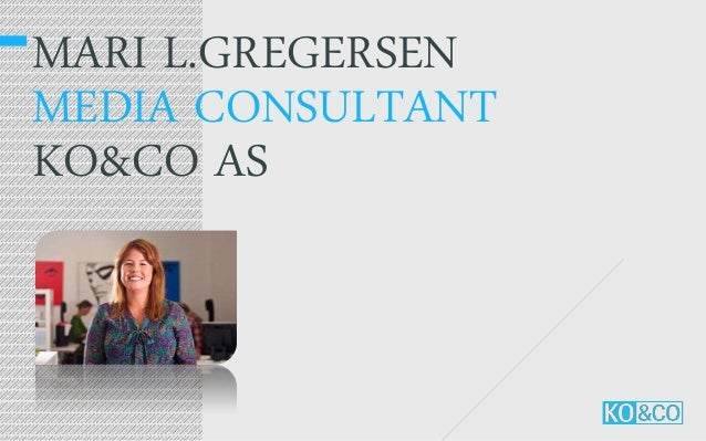 MARI L.GREGERSEN MEDIA CONSULTANT KO&CO AS
