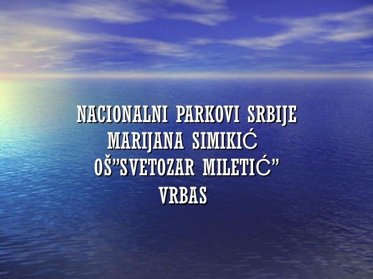 """NACIONALNI PARKOVI SRBIJE MARIJANA SIMIKIĆ  OŠ""""SVETOZAR MILETIĆ"""" VRBAS"""