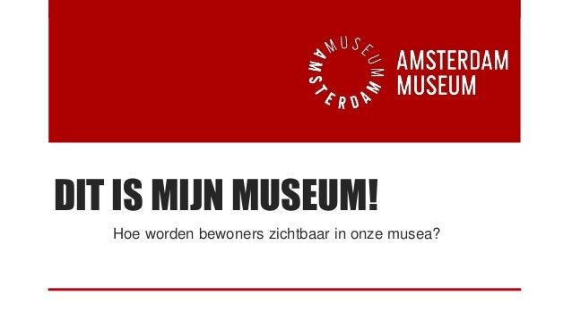 DIT IS MIJN MUSEUM! Hoe worden bewoners zichtbaar in onze musea?