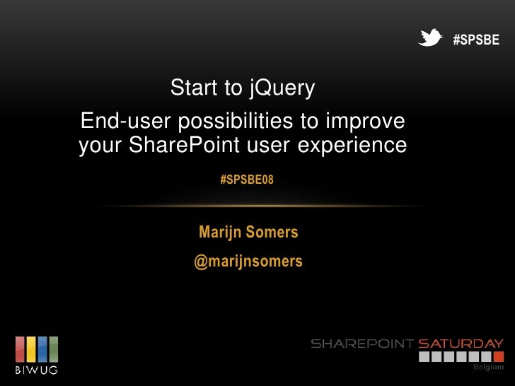 #SPSBE         Start to jQueryEnd-user possibilities to improveyour SharePoint user experience              #SPSBE08      ...