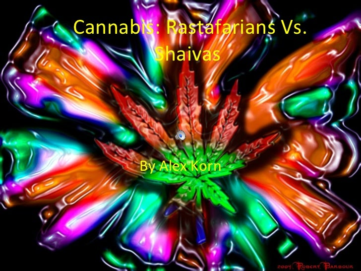 Cannabis: Rastafarians Vs. Shaivas  By Alex Korn