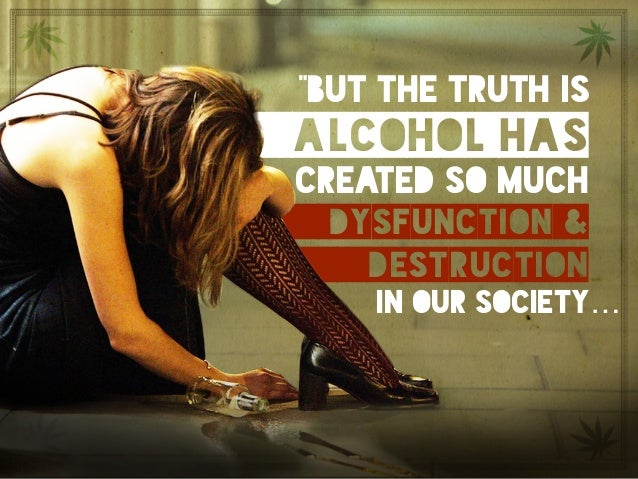 """""""but the truth is alcohol has created so much dysfunction & destruction in our society…""""alcohol has created so much dysfun..."""