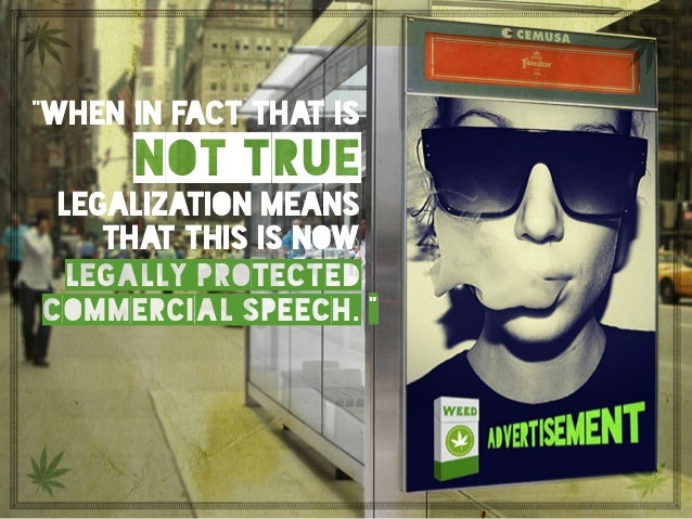"""""""When in fact that is not true. Legalization means that this is now legally protected commercial speech."""" """"when in fact th..."""
