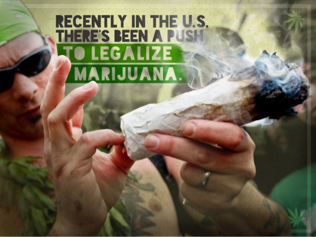 Recently in the U.S. there's been a push to legalize marijuana.