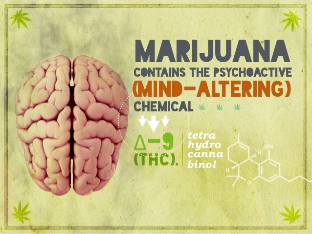 (THC) Tetrahydrocannabinolcontains the psychoactive marijuana (mind-altering) chemical tetra hydro canna binol