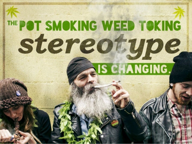The pot smoking weed toking stereotype is changing.