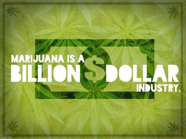 billion dollarindustry. marijuana is a