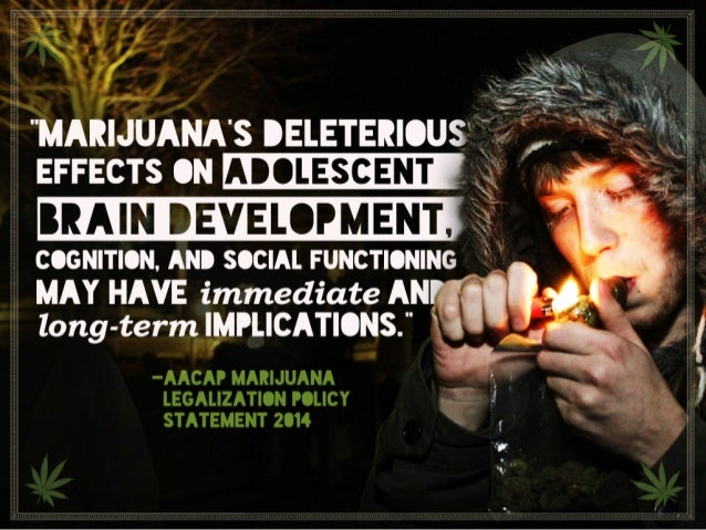 """""""Marijuana's deleterious effects on adolescent brain development, cognition, and social functioning may have immediate and..."""