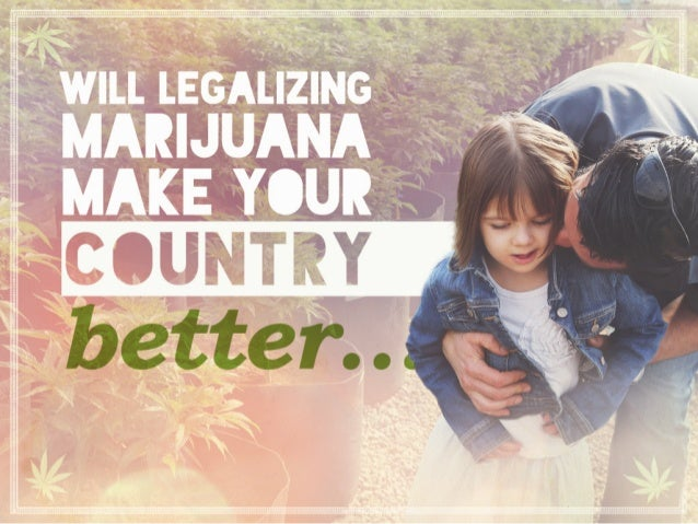 Will legalizing marijuana make your country better…