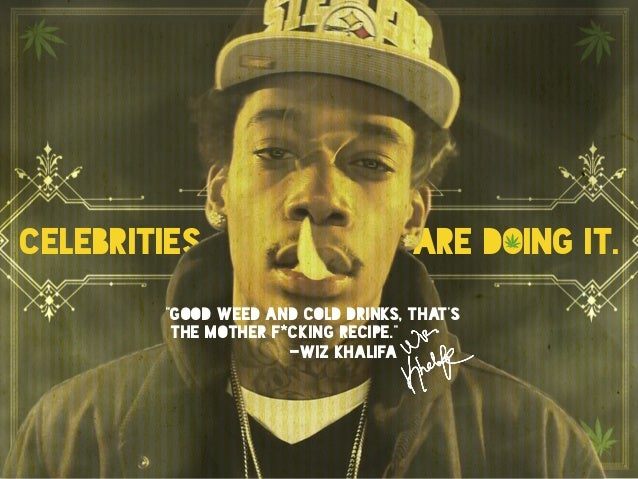 """Celebrities are doing it.  """"Good weed and cold drinks, that's the mother f*cking recipe."""" Wiz Khalifa celebrities are doi..."""