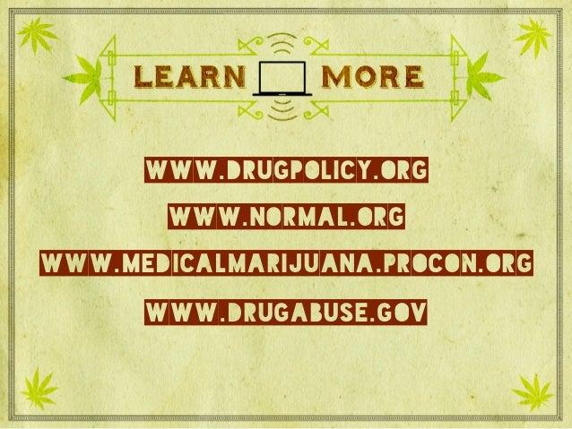 Learn more www.drugpolicy.org www.normal.org www.medicalmarijuana.procon.org www.drugabuse.gov