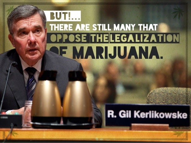 But!…There are still many that oppose the legalization of marijuana. but!... there are still many that oppose of marijuana...