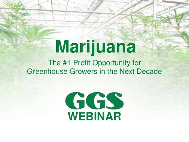 Marijuana The #1 Profit Opportunity for Greenhouse Growers in the Next Decade WEBINAR