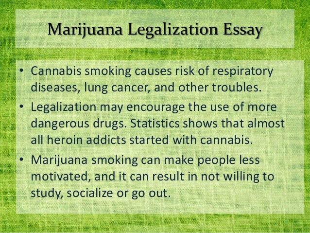 against legalization of cannabis essay The topic i chose is the legalization of marijuana  the topic sources addresses 8 reasons why she thinks cannabis  i will use this information in my essay to.
