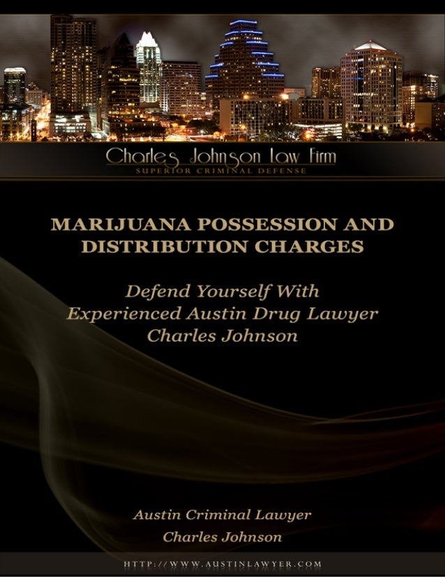 Marijuana Possession and Distribution Charges:    Defend Yourself With Experienced Austin Drug Lawyer Charles Johnson     ...
