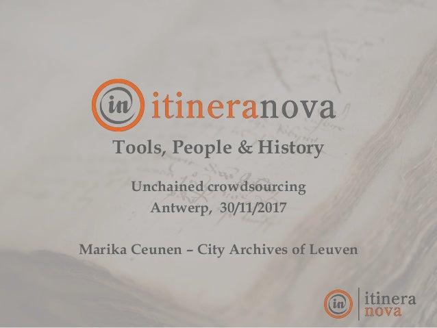 Tools, People & History Unchained crowdsourcing Antwerp, 30/11/2017 Marika Ceunen – City Archives of Leuven