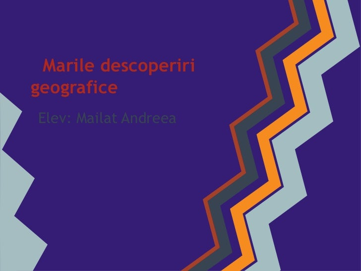 Marile descoperirigeograficeElev: Mailat Andreea