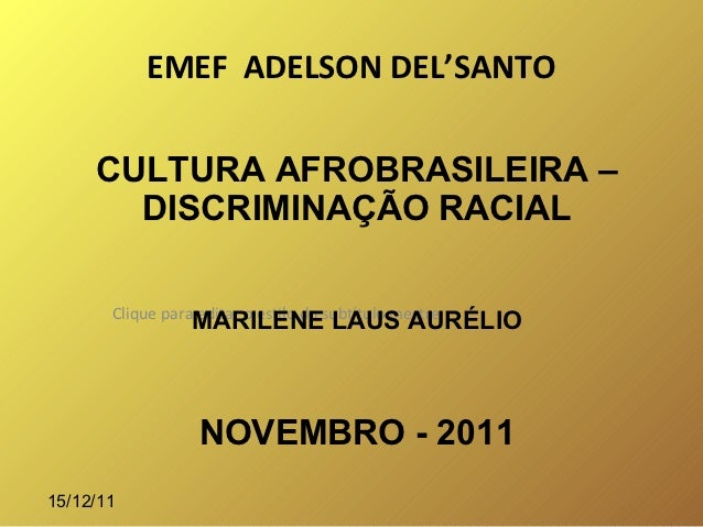 EMEF ADELSON DEL'SANTO     CULTURA AFROBRASILEIRA –       DISCRIMINAÇÃO RACIAL       Clique para editar o estilo do subtít...