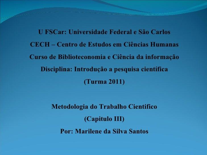 U   FSCar: Universidade Federal e São Carlos CECH – Centro de Estudos em Ciências Humanas Curso de Biblioteconomia e Ciênc...